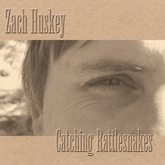 Zach Huskey - Catching Rattlesnakes